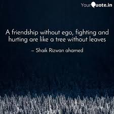 a friendship out ego quotes writings by shaik rizwan