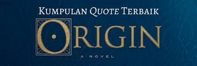kumpulan quote terbaik novel origin dan brown mizanstore blog