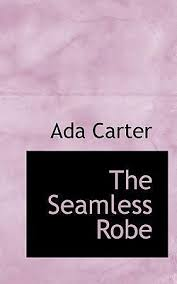The Seamless Robe : Ada Carter : 9780559260889