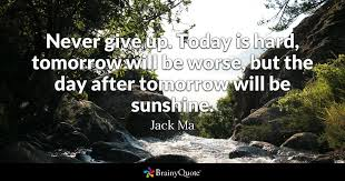 jack ma never give up today is hard tomorrow will be