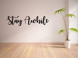 Stay Awhile Vinyl Wall Decal The Decal Bros