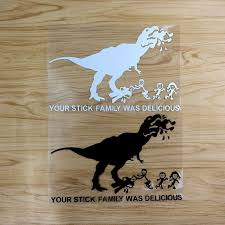 New 2018 Your Stick Family Was Delicious Dinosaur Car Decal Window Bumper Sticker Car Stickers Car Styling Shop The Nation