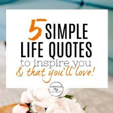 meaningful simple life quotes to inspire you you ll love