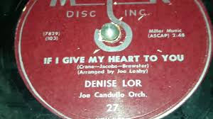 Denise Lor - If I Give My Heart To You (1954) - YouTube