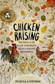 Chicken Raising: The Basics of Coop and Breed Selection for Beginners by Priscilla  Stevens, Paperback | Barnes & Noble®