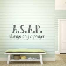 Always Say A Prayer Asap Quote Christian Religious Vinyl Wall Decal Customvinyldecor Com