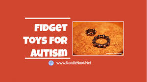 fidget toys for autism why fidgets can