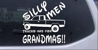 Silly Men Trucks Are For Grandmas Car Or Truck Window Decal Sticker Rad Dezigns