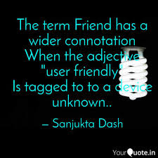the term friend has a wid quotes writings by sanjukta dash