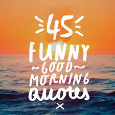 funny good morning quotes to start your day smile