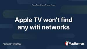 Apple TV won't find any wifi networks