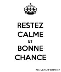 RESTEZ CALME ET BONNE CHANCE - Keep Calm and Posters Generator ...