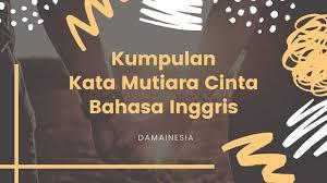 kata kata mutiara cinta bahasa inggris dan artinya damainesia