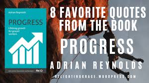 "8 Favorite Quotes From the Book ""Progress"" by Adrian Reynolds – Delighting  Grace"