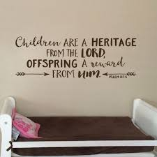Psalm 127 3 Kjv Vinyl Wall Decal 5 Children Are A Heritage From The Lord