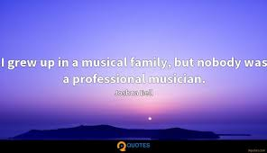 i grew up in a musical family but nobody was a professional