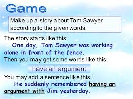 The Story Starts Like This One Day Tom Sawyer Was Working Alone In Front Of The Fence Then You May Get Some Words Like This You May Add A Sentence Ppt