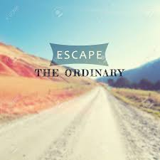 life and travel inspirational quotes escape the ordinary blurry