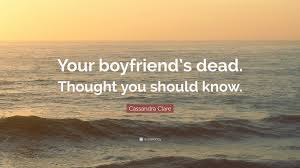 "cassandra clare quote ""your boyfriend s dead thought you should"