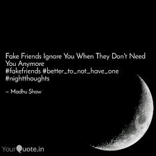 fake friends ignore you w quotes writings by madhu shaw
