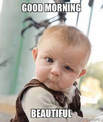 beautiful good morning meme for her