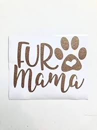 Amazon Com Celycasy Fur Mama Decal Fur Mom Dog Mom Dog Mama Fur Mama Vinyl Decal Dog Decal Dog Mom Decal Fur Mama Car Decal Car Decal Mama Decal Baby