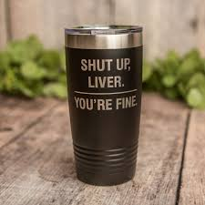 How To Seal Vinyl Decals On Stainless Steel Shut Up Liver You Re Fine Engraved Stainless Steel Tumbler Funny Mug Equalmarriagefl Vinyl From How To Seal Vinyl Decals On Stainless Steel