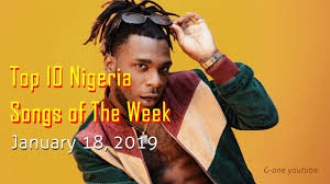 Top 10 Nigeria Songs of The Week || January 18, 2019 by G-one ...