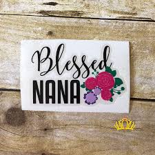 Amazon Com Blessed Nana With Flowers Vinyl Decal For Mom Sticker For Car Yeti Cup Or Laptop 3 X 4 5 Handmade