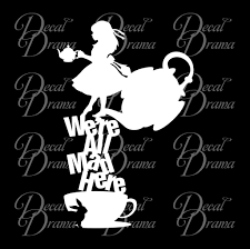 We Re All Mad Here Alice Tea Kettle Cup Mad Hatter Inspired Vinyl Car Decal Drama