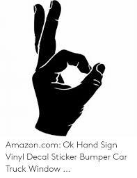 Amazoncom Ok Hand Sign Vinyl Decal Sticker Bumper Car Truck Window Amazon Meme On Me Me