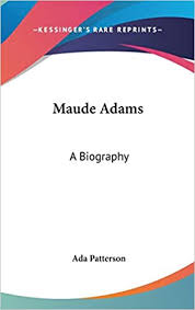 Maude Adams: A Biography: Patterson, Ada: 9780548149461: Amazon.com: Books