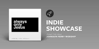 Indie Showcase: Always Only Jesus by Johnson Ferry Worship