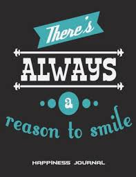 there s always a reason to smile happiness journal happy life