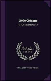 Amazon | Little Citizens: The Humours of School Life | Kelly, Myra, Stevens,  Wd 1870- | World