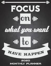 focus on what you want to have happen monthly planner