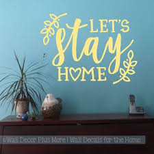 Kitchen Quotes Wall Art Let S Stay Home Vinyl Letters Decal Home Decor