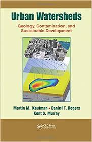 Urban Watersheds: Geology, Contamination, and Sustainable Development:  Kaufman, Martin M., Rogers, David T., Murray, Kent S.: 9781439852743:  Amazon.com: Books