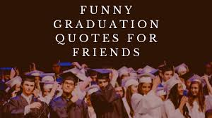 funny graduation quotes for friends messages and wishes