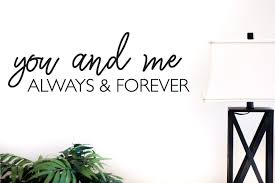Amazon Com You And Me Always And Forever Vinyl Decal Handmade