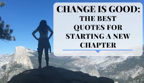 change is good the best quotes for starting a new chapter
