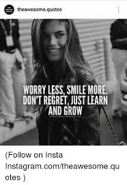 theawesoquotes worry less smile more don t regret just learn