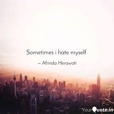 sometimes i hate myself quotes writings by hujan senja yourquote