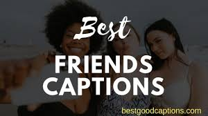 friendship captions best friend captions for instagram funny