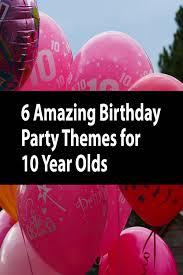 6 Increibles Temas De Fiesta De Cumpleanos Para Ninos De 10 Anos