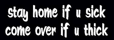 Stay Home Sick Come Over Thick Vinyl Decal Car Window Sticker Jdm Many Colors Ebay