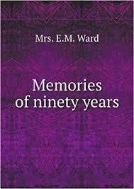 "Memories of ninety years: Amazon.co.uk: Ward, Henrietta Mary Ada (Ward)  ""Mrs. E.M. Ward, "" 1832-1924: Books"