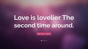 """quotes on love the second time around sammy cahn quote """"love is"""