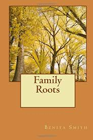Family Roots: Benita Smith: 9781495992285: Amazon.com: Books