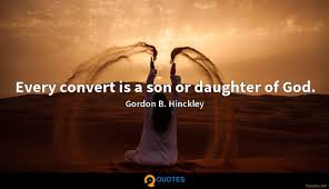 every convert is a son or daughter of god gordon b hinckley